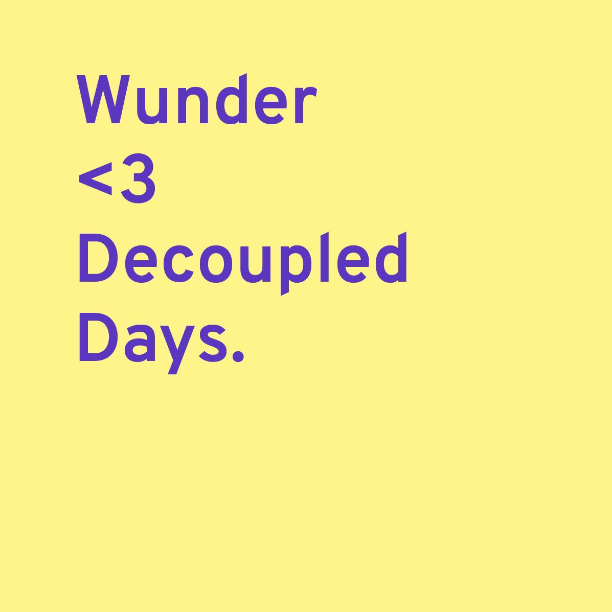 Text: Wunder loves Decoupled Days